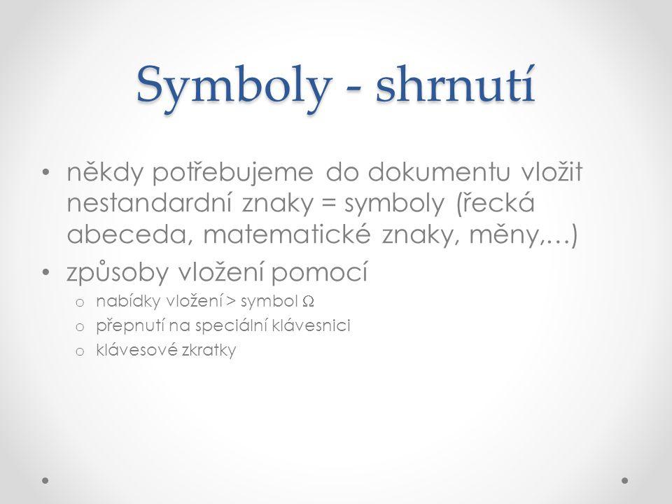 Symboly - shrnutí někdy potřebujeme do dokumentu vložit nestandardní znaky = symboly (řecká abeceda, matematické znaky, měny,…) způsoby vložení pomocí o nabídky vložení > symbol  o přepnutí na speciální klávesnici o klávesové zkratky