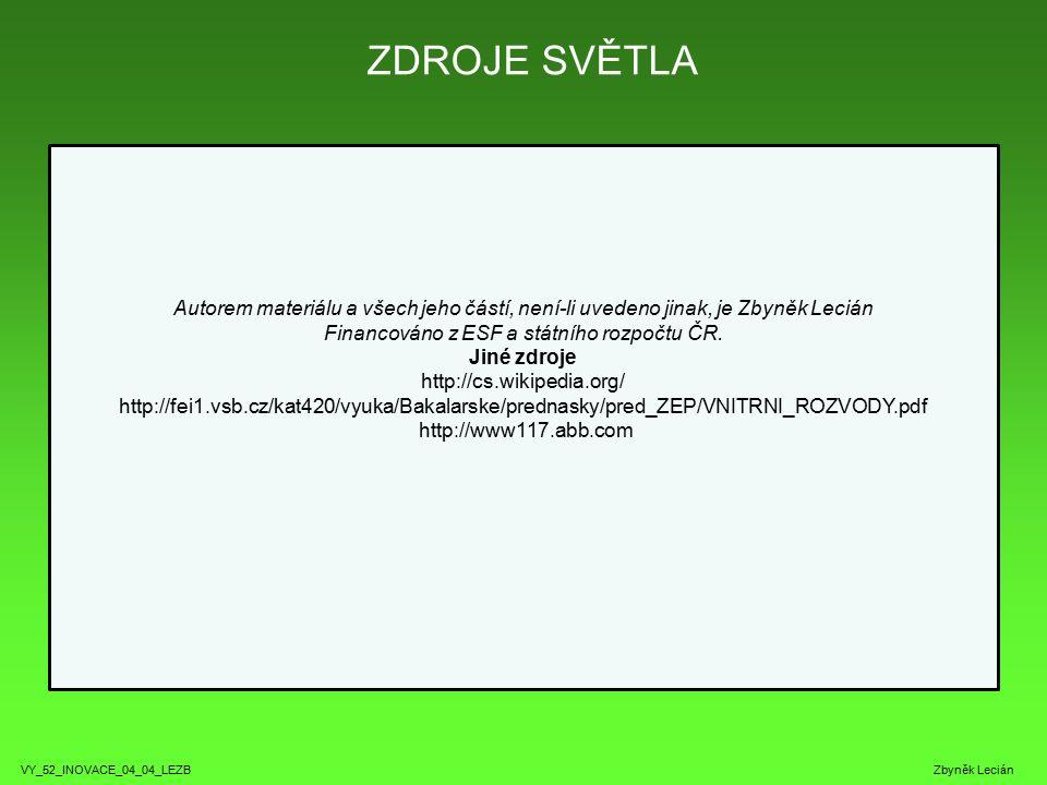 ZDROJE SVĚTLA VY_52_INOVACE_04_04_LEZB Zbyněk Lecián Autorem materiálu a všech jeho částí, není-li uvedeno jinak, je Zbyněk Lecián Financováno z ESF a státního rozpočtu ČR.