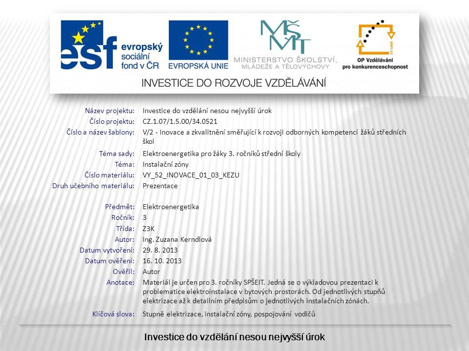 Název projektu:Investice do vzdělání nesou nejvyšší úrok Číslo projektu:CZ.1.07/1.5.00/34.0521 Číslo a název šablony:V/2 - Inovace a zkvalitnění směřu