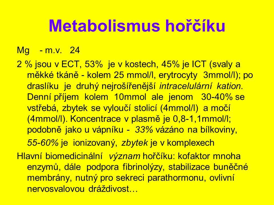 Metabolismus hořčíku Mg - m.v. 24 2 % jsou v ECT, 53% je v kostech, 45% je ICT (svaly a měkké tkáně - kolem 25 mmol/l, erytrocyty 3mmol/l); po draslík