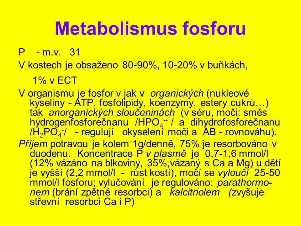 Metabolismus fosforu P - m.v. 31 V kostech je obsaženo 80-90%, 10-20% v buňkách, 1% v ECT V organismu je fosfor v jak v organických (nukleové kyseliny