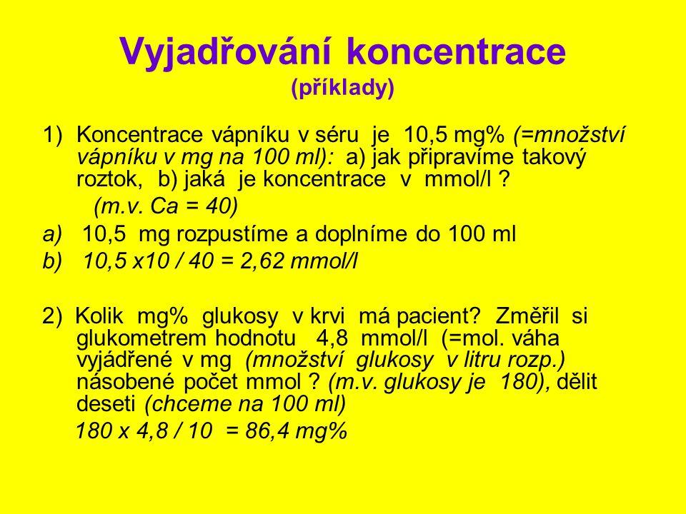 Vyjadřování koncentrace (příklady) 1)Koncentrace vápníku v séru je 10,5 mg% (=množství vápníku v mg na 100 ml): a) jak připravíme takový roztok, b) ja