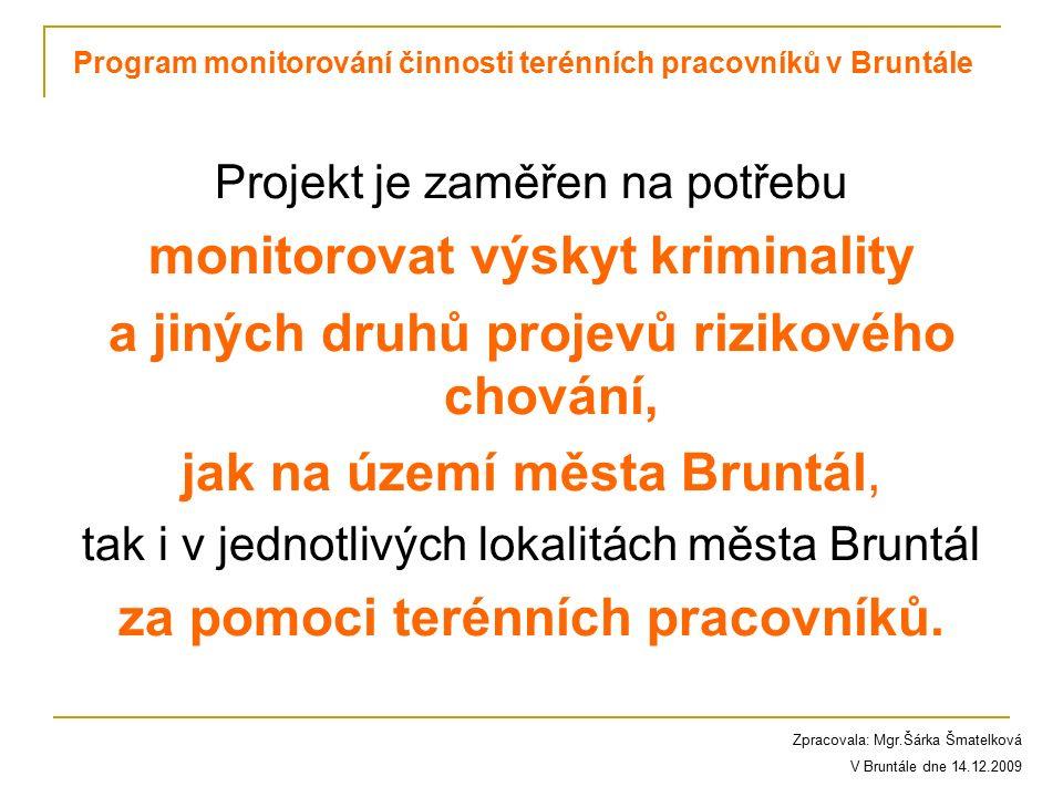Projekt je zaměřen na potřebu monitorovat výskyt kriminality a jiných druhů projevů rizikového chování, jak na území města Bruntál, tak i v jednotlivých lokalitách města Bruntál za pomoci terénních pracovníků.