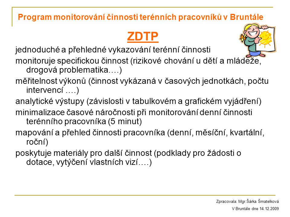 Program monitorování činnosti terénních pracovníků v Bruntále ZDTP jednoduché a přehledné vykazování terénní činnosti monitoruje specifickou činnost (