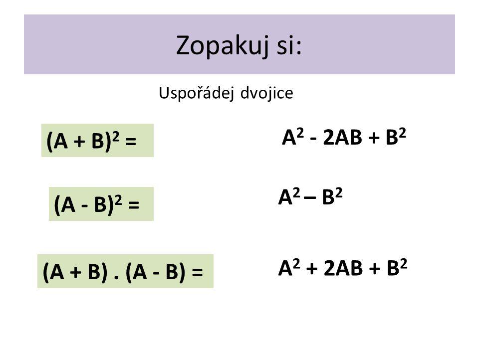 Zopakuj si: (A + B) 2 = (A - B) 2 = (A + B).