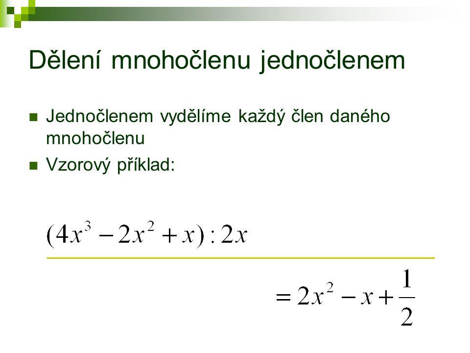 Dělení mnohočlenu jednočlenem Jednočlenem vydělíme každý člen daného mnohočlenu Vzorový příklad: