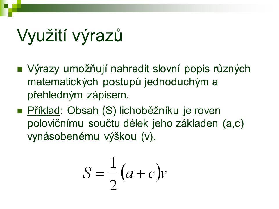 Využití výrazů Výrazy umožňují nahradit slovní popis různých matematických postupů jednoduchým a přehledným zápisem. Příklad: Obsah (S) lichoběžníku j