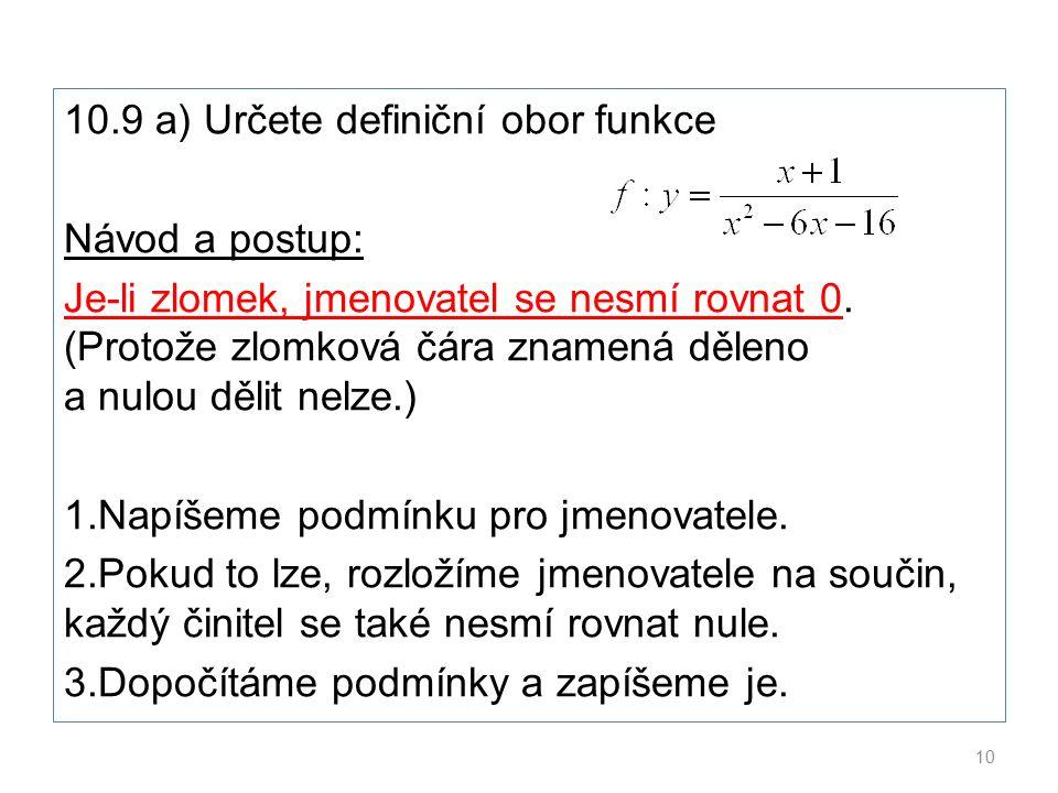 10.9 a) Určete definiční obor funkce Návod a postup: Je-li zlomek, jmenovatel se nesmí rovnat 0.