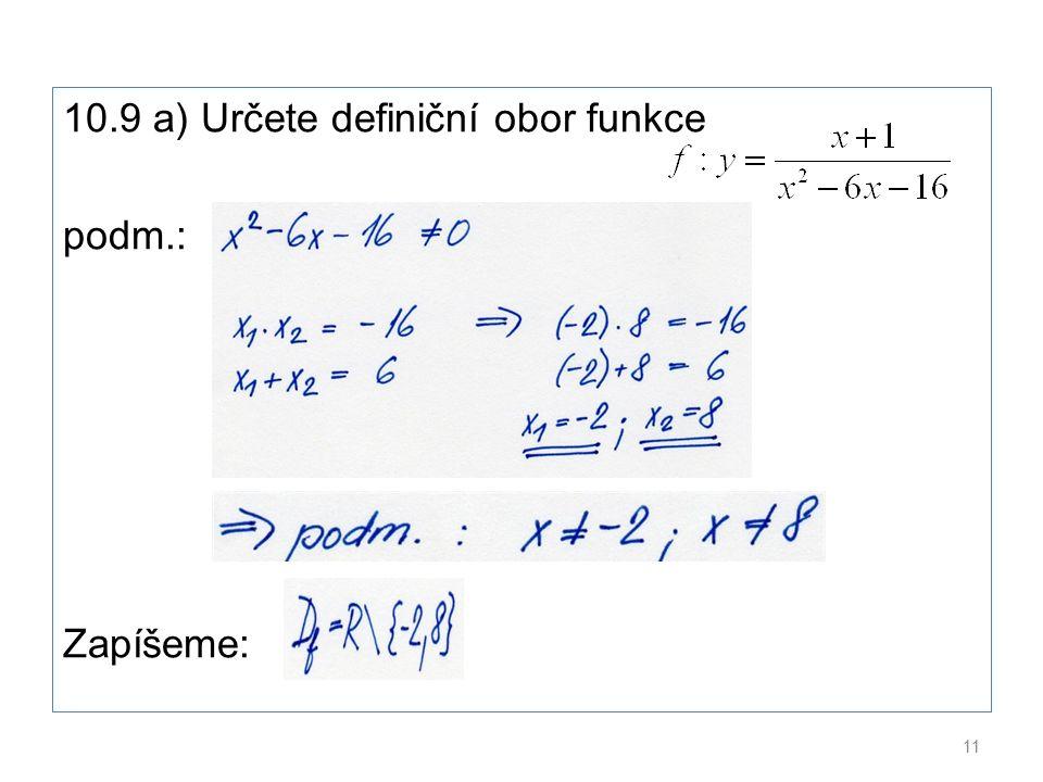 10.9 a) Určete definiční obor funkce podm.: Zapíšeme: 11