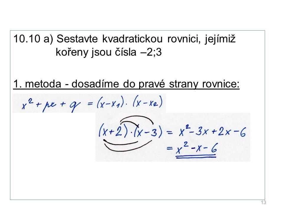 10.10 a) Sestavte kvadratickou rovnici, jejímiž kořeny jsou čísla –2;3 1.