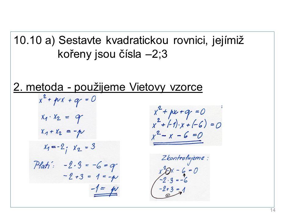 10.10 a) Sestavte kvadratickou rovnici, jejímiž kořeny jsou čísla –2;3 2.