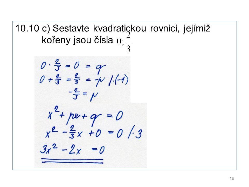 10.10 c) Sestavte kvadratickou rovnici, jejímiž kořeny jsou čísla 16