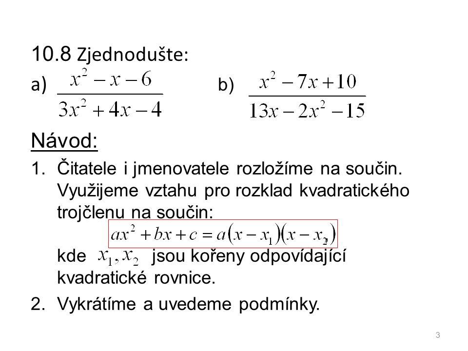 10.8 Zjednodušte: a) b) Návod: 1.Čitatele i jmenovatele rozložíme na součin.