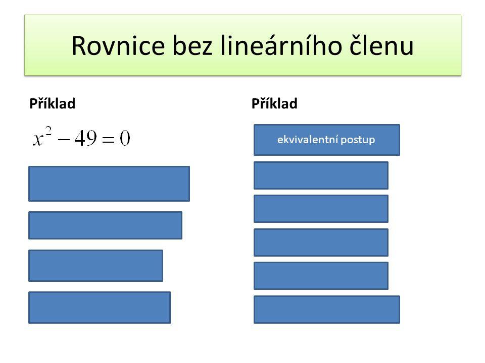 Rovnice bez lineárního členu Příklad ekvivalentní postup