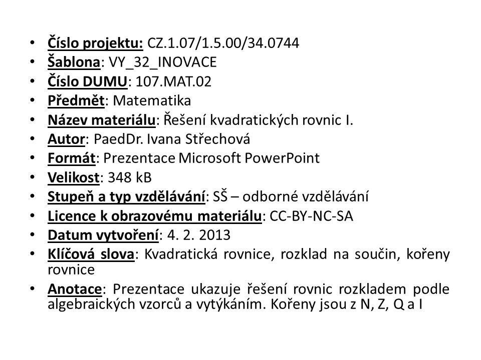 Číslo projektu: CZ.1.07/1.5.00/34.0744 Šablona: VY_32_INOVACE Číslo DUMU: 107.MAT.02 Předmět: Matematika Název materiálu: Řešení kvadratických rovnic