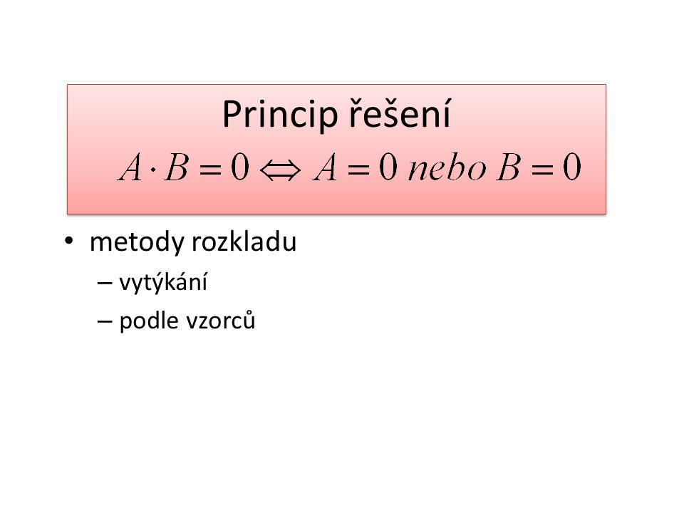 Shrnutí umíme určit kořeny rovnice v součinovém tvaru metody rozkladu na součin – vytýkání – vzorce rovnice mají dva, jeden nebo žádný kořen kořeny mohou být čísla N, Z, Q, I