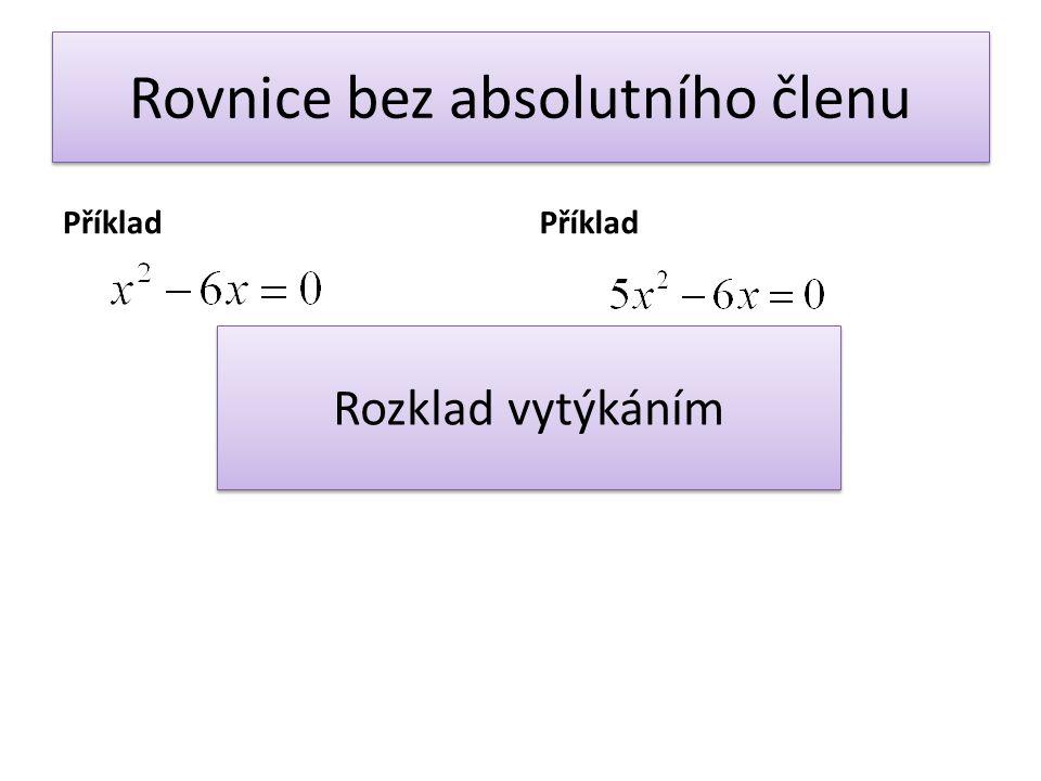 Rovnice bez absolutního členu Příklad Rozklad vytýkáním