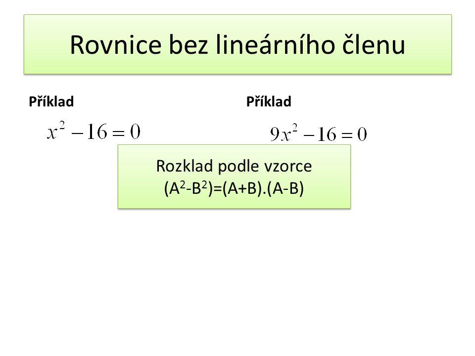 Rovnice bez lineárního členu Příklad Rozklad podle vzorce (A 2 -B 2 )=(A+B).(A-B) Rozklad podle vzorce (A 2 -B 2 )=(A+B).(A-B)