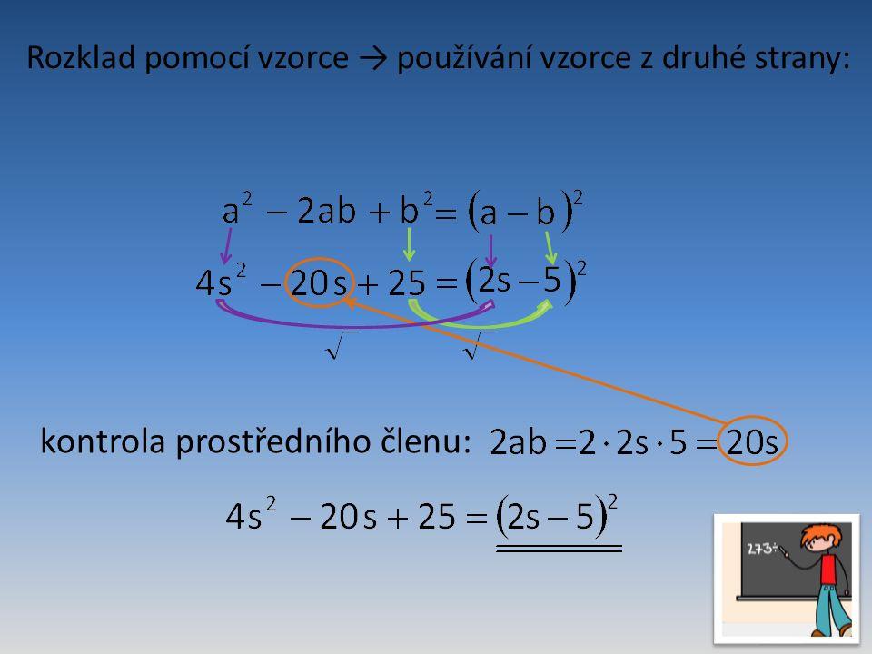 Rozklad pomocí vzorce → používání vzorce z druhé strany: kontrola prostředního členu: