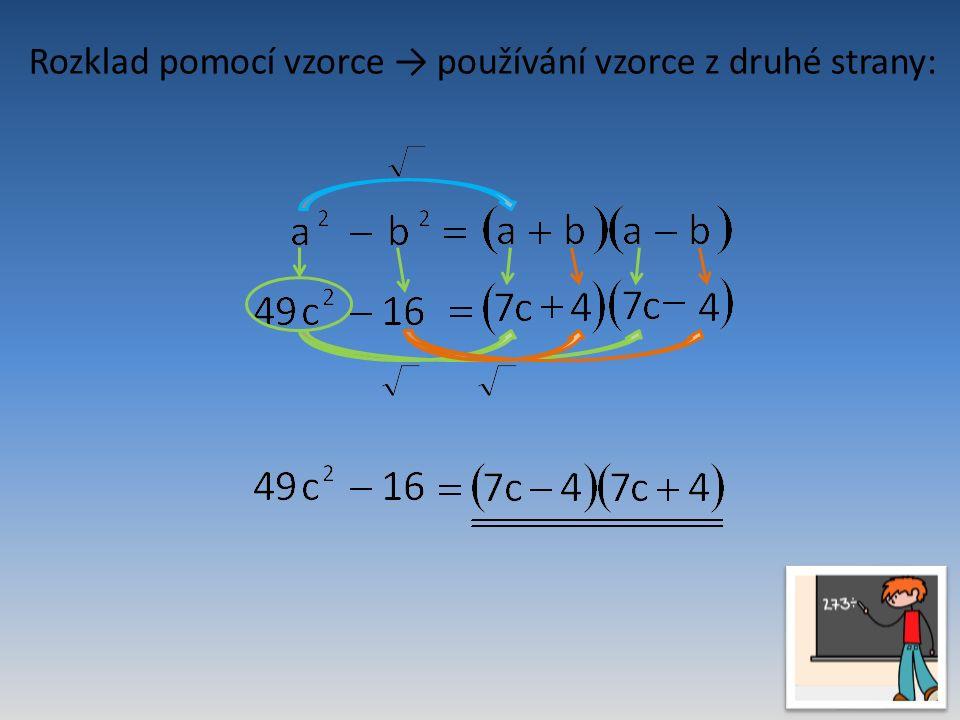 Rozklad pomocí vzorce → používání vzorce z druhé strany: