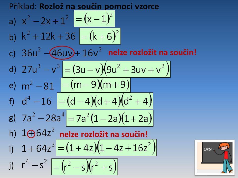 a) b) c) d) e) f) g) h) i) j) Příklad: Rozlož na součin pomocí vzorce nelze rozložit na součin!