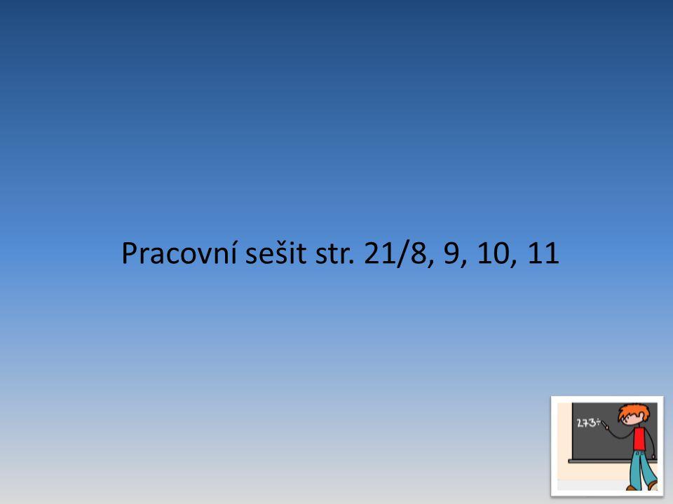 Pracovní sešit str. 21/8, 9, 10, 11