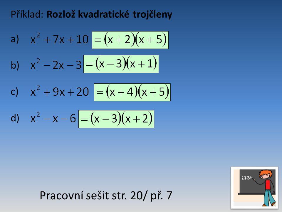 Příklad: Rozlož kvadratické trojčleny a) b) c) d) Pracovní sešit str. 20/ př. 7