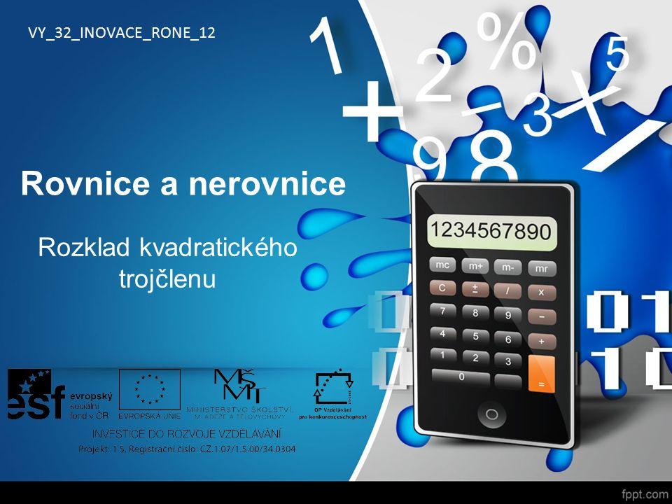 Rovnice a nerovnice Rozklad kvadratického trojčlenu VY_32_INOVACE_RONE_12