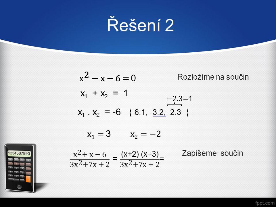 Řešení 2 D = 7 2 – 4.3.2 = 49 - 24 = 25 Podmínky: Výraz rozložíme a zkrátíme