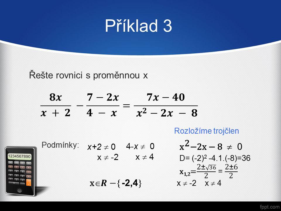 Příklad 3 Podmínky: Řešte rovnici s proměnnou x x+2  0 x  -2 4-x  0 x  4 Rozložíme trojčlen