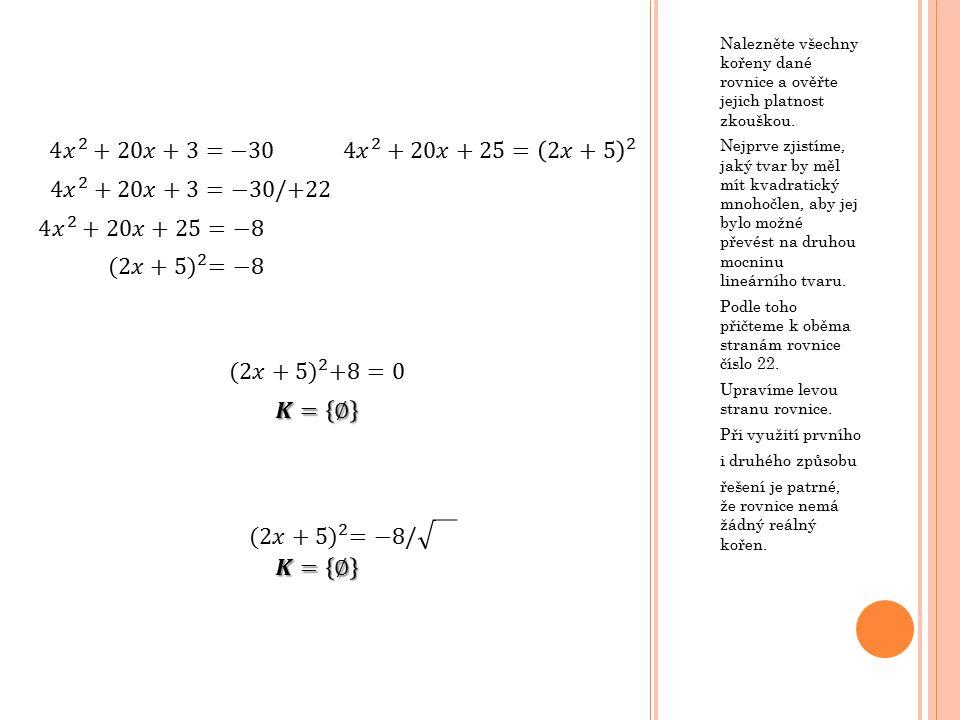 Nalezněte všechny kořeny dané rovnice a ověřte jejich platnost zkouškou. Nejprve zjistíme, jaký tvar by měl mít kvadratický mnohočlen, aby jej bylo mo