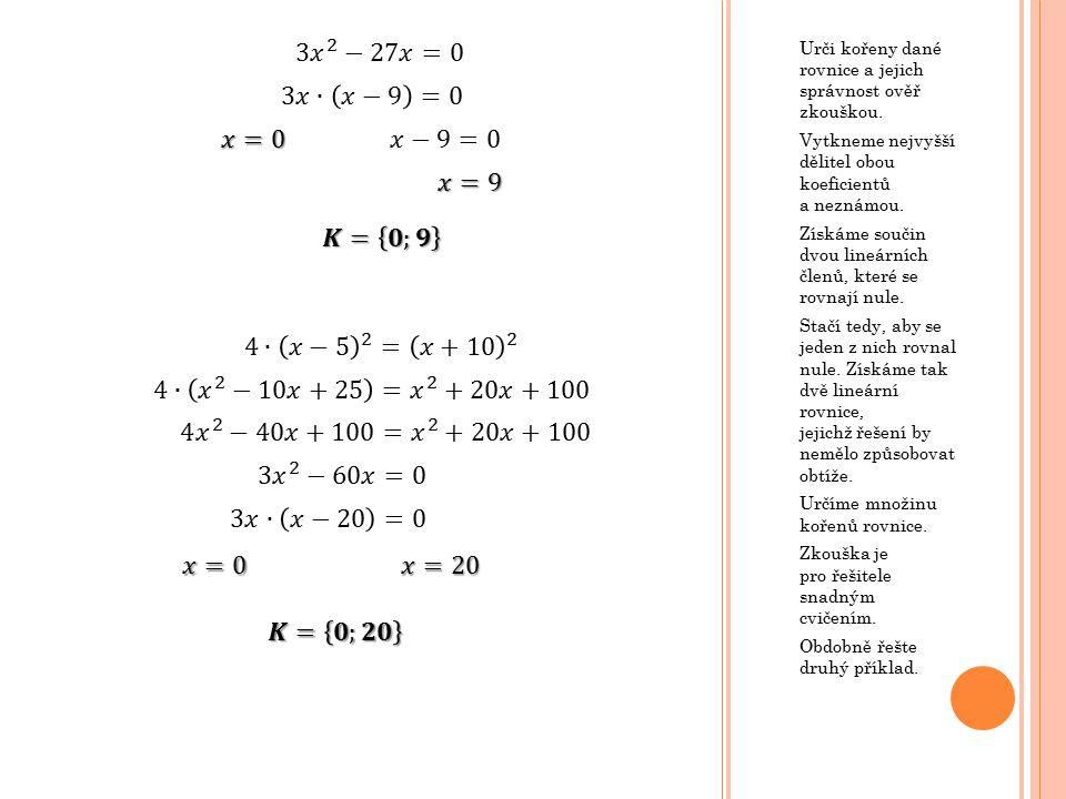Urči kořeny dané rovnice a jejich správnost ověř zkouškou. Vytkneme nejvyšší dělitel obou koeficientů a neznámou. Získáme součin dvou lineárních členů