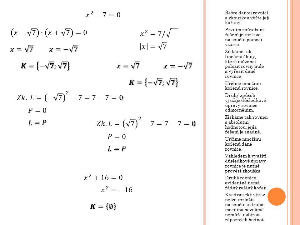 Řešte danou rovnici a zkouškou věřte její kořeny. Prvním způsobem řešení je rozklad na součin pomocí vzorce. Získáme tak lineární členy, které můžeme