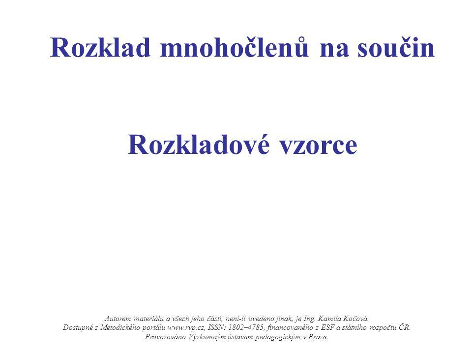 Rozklad mnohočlenů na součin Rozkladové vzorce Autorem materiálu a všech jeho částí, není-li uvedeno jinak, je Ing. Kamila Kočová. Dostupné z Metodick