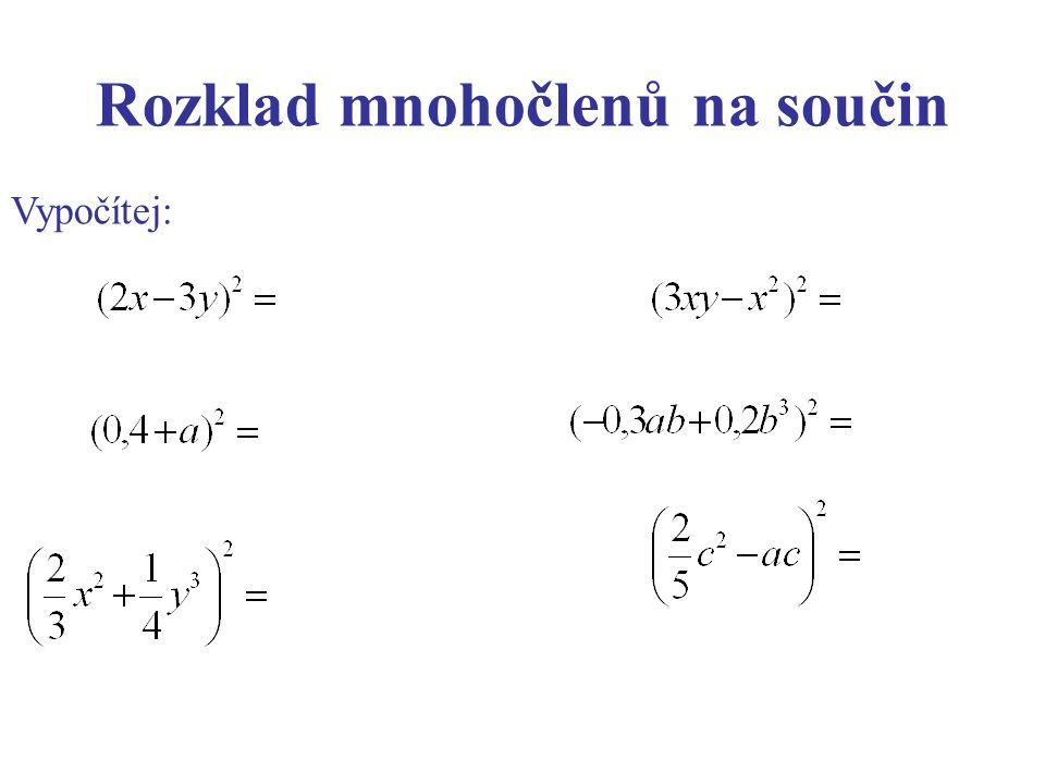 Rozklad mnohočlenů na součin Vypočítej: