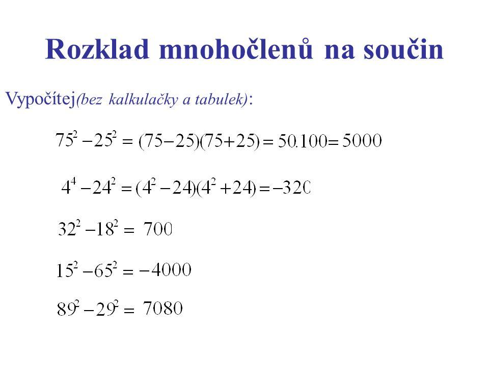 Rozklad mnohočlenů na součin Vypočítej (bez kalkulačky a tabulek) :