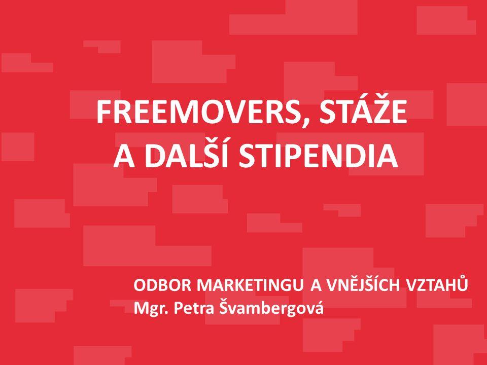 ODBOR MARKETINGU A VNĚJŠÍCH VZTAHŮ Mgr. Petra Švambergová FREEMOVERS, STÁŽE A DALŠÍ STIPENDIA