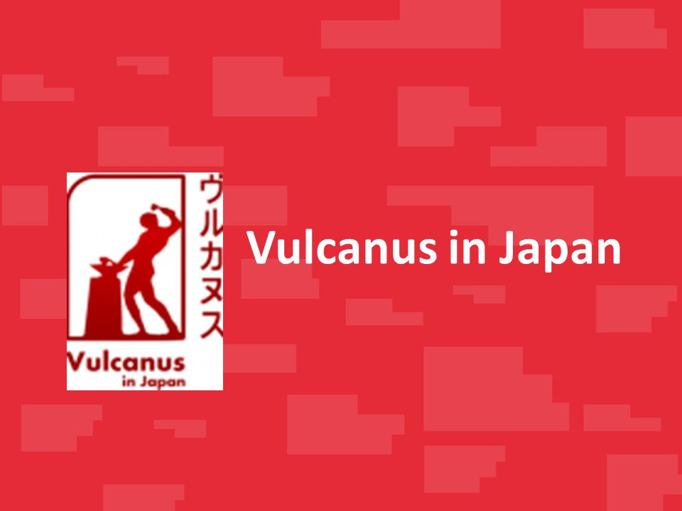 Vulcanus in Japan