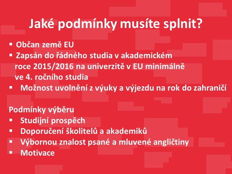 Jaké podmínky musíte splnit?  Občan země EU  Zapsán do řádného studia v akademickém roce 2015/2016 na univerzitě v EU minimálně ve 4. ročního studia