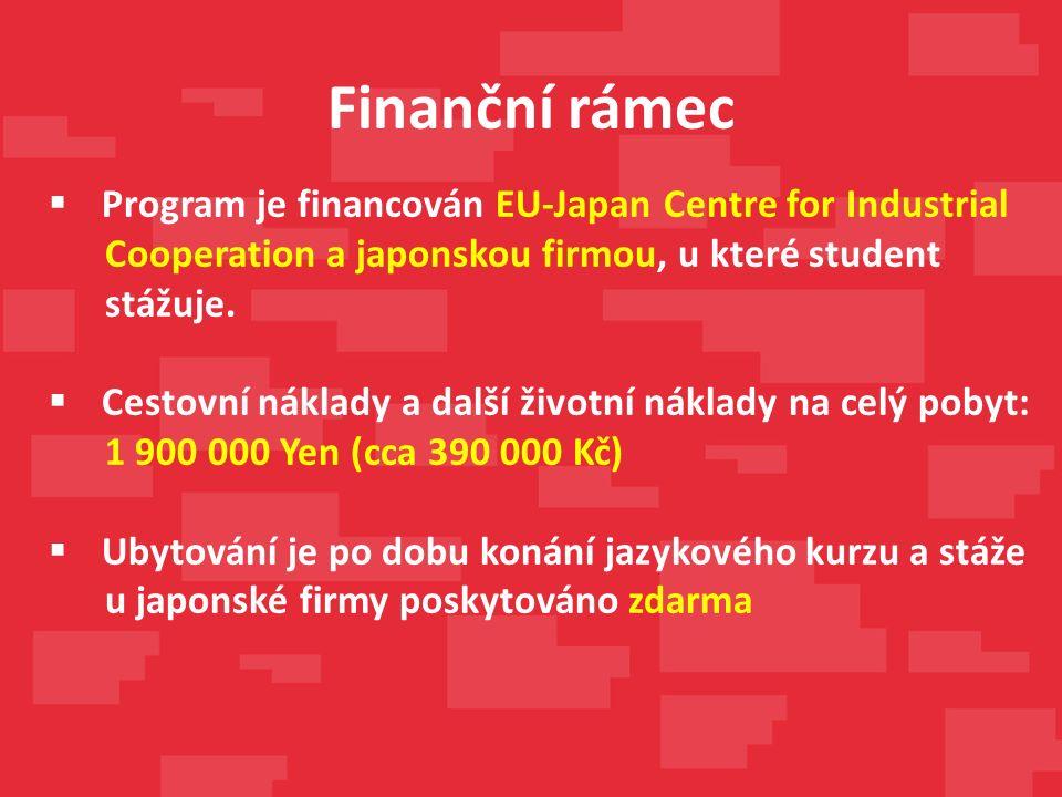 Finanční rámec  Program je financován EU-Japan Centre for Industrial Cooperation a japonskou firmou, u které student stážuje.  Cestovní náklady a da