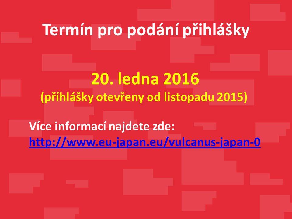 Termín pro podání přihlášky 20. ledna 2016 (příhlášky otevřeny od listopadu 2015) Více informací najdete zde: http://www.eu-japan.eu/vulcanus-japan-0