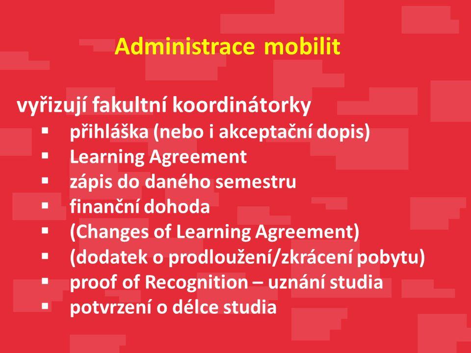 vyřizují fakultní koordinátorky  přihláška (nebo i akceptační dopis)  Learning Agreement  zápis do daného semestru  finanční dohoda  (Changes of