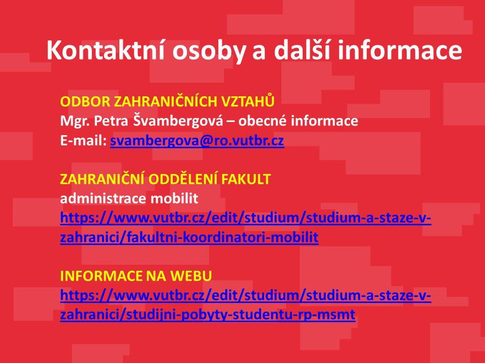 Kontaktní osoby a další informace ODBOR ZAHRANIČNÍCH VZTAHŮ Mgr. Petra Švambergová – obecné informace E-mail: svambergova@ro.vutbr.czsvambergova@ro.vu
