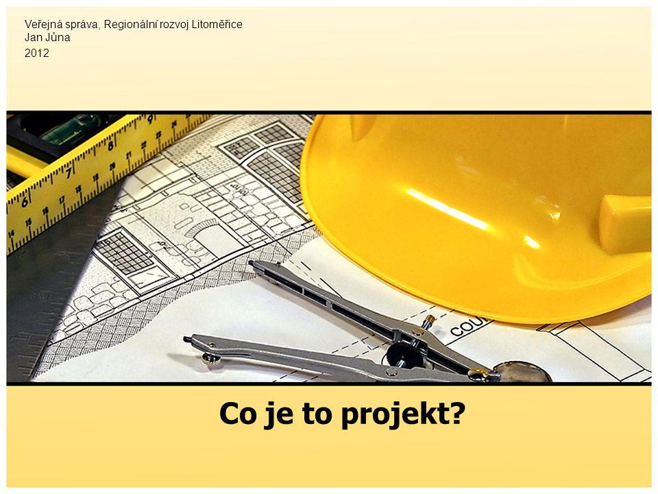 Co je to projekt Veřejná správa, Regionální rozvoj Litoměřice Jan Jůna 2012