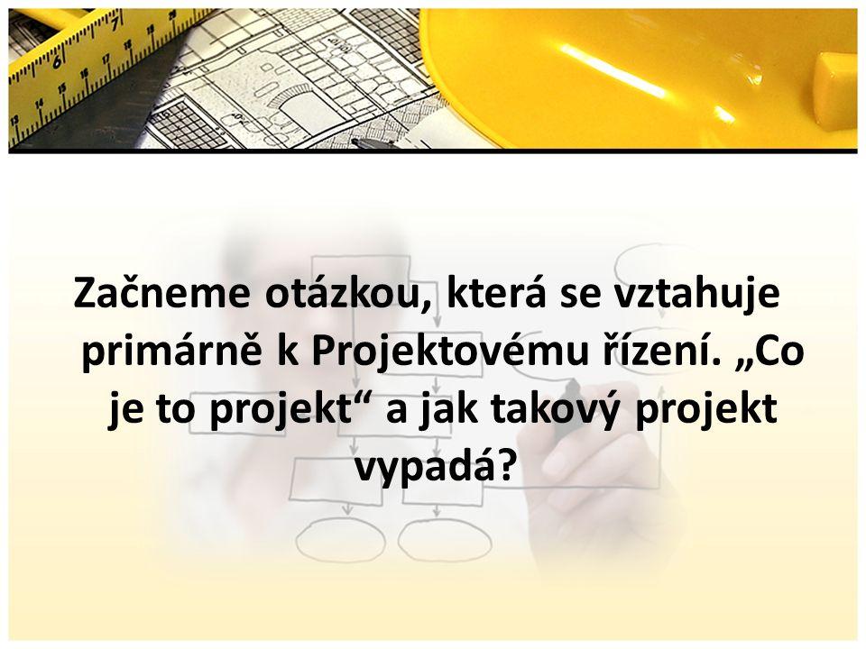 Začneme otázkou, která se vztahuje primárně k Projektovému řízení.