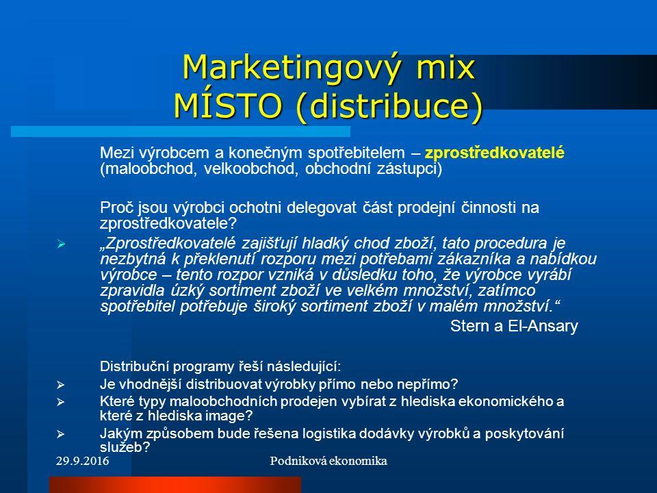 29.9.2016Podniková ekonomika Marketingový mix MÍSTO (distribuce) Mezi výrobcem a konečným spotřebitelem – zprostředkovatelé (maloobchod, velkoobchod, obchodní zástupci) Proč jsou výrobci ochotni delegovat část prodejní činnosti na zprostředkovatele.