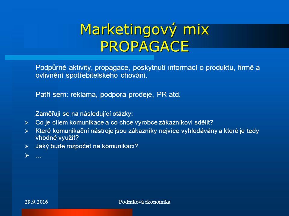 29.9.2016Podniková ekonomika Marketingový mix PROPAGACE Podpůrné aktivity, propagace, poskytnutí informací o produktu, firmě a ovlivnění spotřebitelského chování.