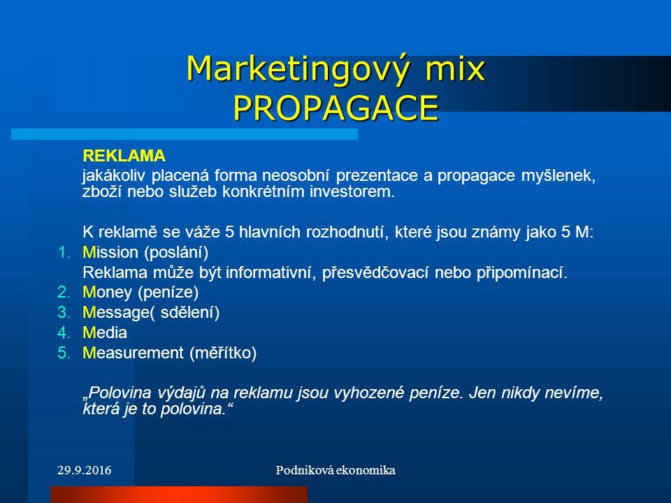 29.9.2016Podniková ekonomika Marketingový mix PROPAGACE REKLAMA jakákoliv placená forma neosobní prezentace a propagace myšlenek, zboží nebo služeb konkrétním investorem.