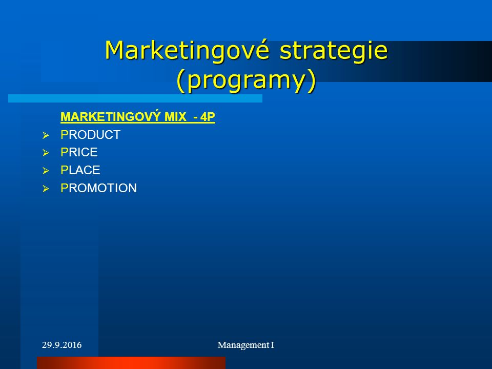 29.9.2016Management I Marketingové strategie (programy) MARKETINGOVÝ MIX - 4P  PRODUCT  PRICE  PLACE  PROMOTION
