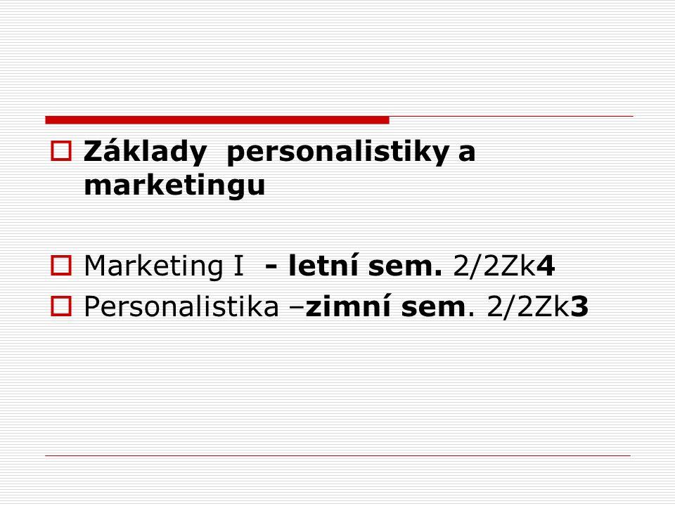  Základy personalistiky a marketingu  Marketing I - letní sem. 2/2Zk4  Personalistika –zimní sem. 2/2Zk3
